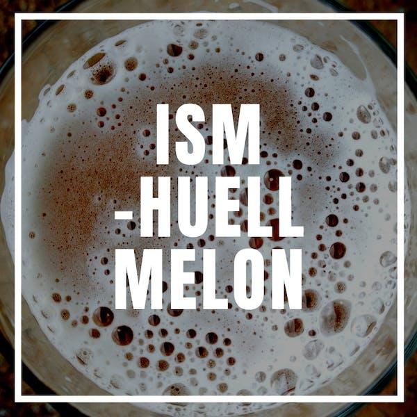 ISM – Huell Melon