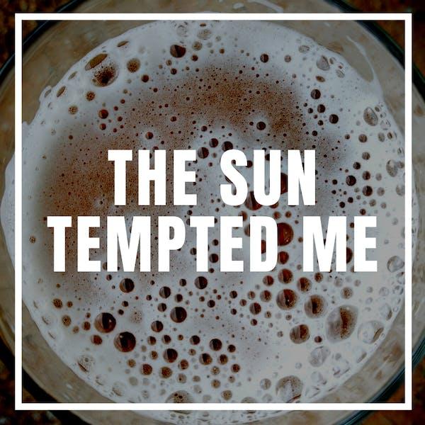 The Sun Tempted Me
